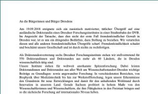On 19th Sept. 2018, there was a racially motivated assault on a foreign PhD student in a tram of DVB. In an open letter, the PhD representatives from six Dresden research institutes clearly position themselves against any violence and oppression towards other people on the basis of their origin or culture. Furthermore, they emphasize the importance of an open and diverse society, especially for Dresden as a research location.